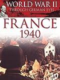 World War II Through German Eyes: France 1940