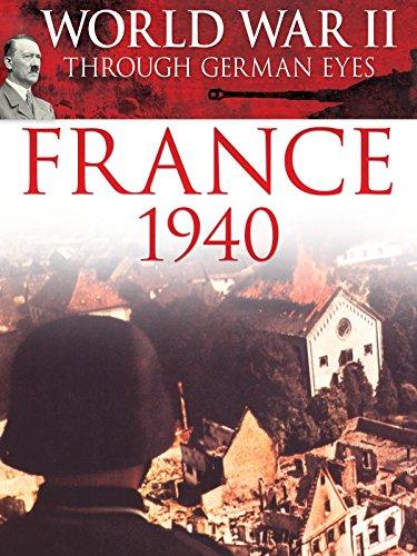 World War Ii Through German Eyes  France 1940