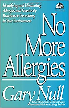 No More Allergies: Identifying and Eliminating Allergies and Sensitivity Reactions to Everything in Your Environment (The Gary Null Natural Health Library)