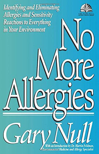 No More Allergies: Identifying and Eliminating Allergies and Sensitivity Reactions to Everything in Your Environment (Gary Null Natural Health Library)