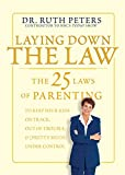 Laying Down the Law: The 25 Laws of Parenting to Keep Your Kids on Track, Out of Trouble, and (Pretty Much) Under Control