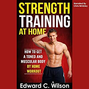 Strength Training at Home: How to Get a Toned and Muscular Body by Home Workout Audiobook