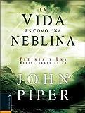 La Vida es Como una Neblina, John Piper, 0829744576