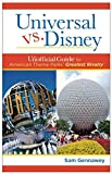 Universal versus Disney: The Unofficial Guide to American Theme Parks' Greatest Rivalry offers