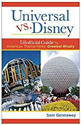 Universal versus Disney The Unofficial Guide to American Theme Parks' Greatest Rivalry