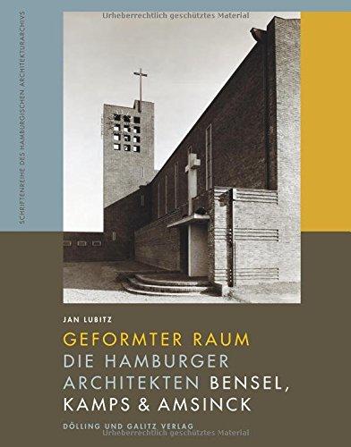 Geformter Raum: Die Hamburger Architekten Bensel, Kamps & Amsinck