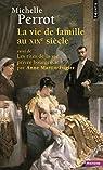 La vie de famille au XIXe siècle. Suivi de Les rites de la vie privée bourgeoise par Perrot
