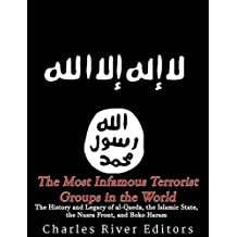 The Most Infamous Terrorist Groups in the World: The History and Legacy of al-Qaeda, the Islamic State, the Nusra Front, and Boko Haram