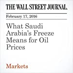 What Saudi Arabia's Freeze Means for Oil Prices | Helen Thomas