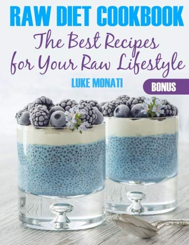 Raw Diet Cookbook: The Best Recipes for Your Raw Lifestyle