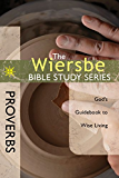 The Wiersbe Bible Study Series: Proverbs: God's Guidebook to Wise Living