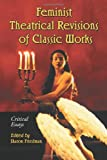 Feminist Theatrical Revisions of Classic Works, Sharon Friedman, 0786434252