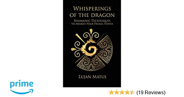 Whisperings of the Dragon: Shamanic Practices to Awaken Your
