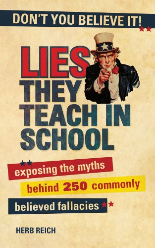 Lies They Teach in School: Exposing the Myths Behind 250 Commonly Believed Fallacies cover