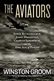 Book cover for The Aviators: Eddie Rickenbacker, Jimmy Doolittle, Charles Lindbergh, and the Epic Age of Flight