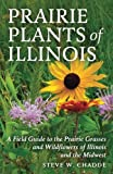 Prairie Plants of Illinois: A Field Guide to the Prairie Grasses and Wildflowers of Illinois and the Midwest