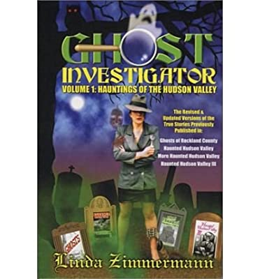 [Ghost Investigator Volume I: Hauntings of the Hudson Valley] (By: Linda Zimmermann) [published: October, 2003]