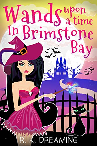 Wands Upon A Time In Brimstone Bay (Witches Of Brimstone Bay Book 2) by [Dreaming, R.K.]