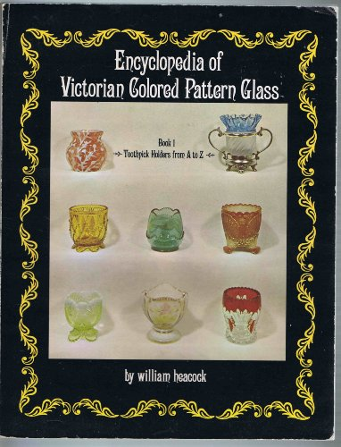 Encyclopedia of Victorian Colored Pattern Glass: Book I.Toothpick Holders from A to Z ()