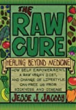The Raw Cure: Healing Beyond Medicine: How