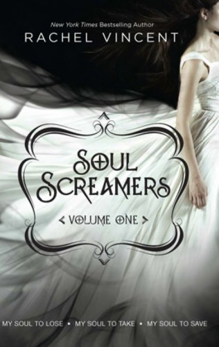 Soul Screamers Volume One: My Soul to Lose\My Soul to Take\My Soul to Save: 1 by [Vincent, Rachel]