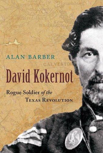 David Kokernot: Rogue Soldier of the Texas Revolution pdf epub