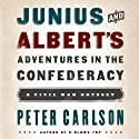 Junius and Albert's Adventures in the Confederacy Audiobook by Peter Carlson Narrated by Danny Campbell