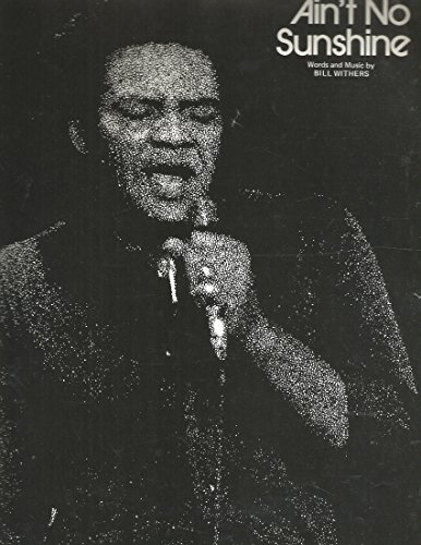 Ain't No Sunshine (Vocal Edition with Words/Piano/Chords) as Recorded by Bill Withers