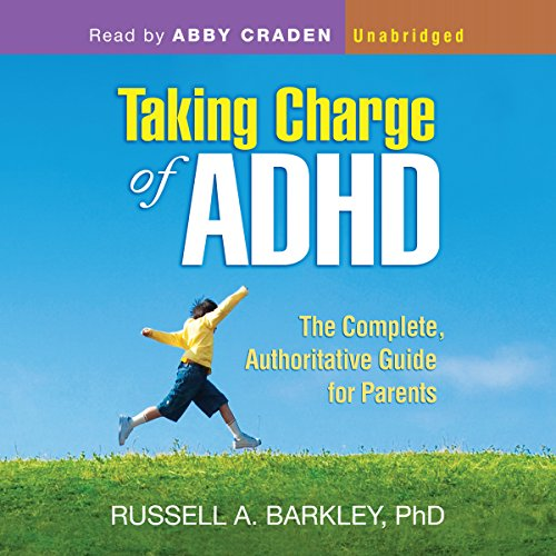 Taking Charge of ADHD: The Complete, Authoritative Guide for Parents (Third Edition) by Author's Republic and Blackstone Audio