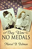 They Wore No Medals, Marvel B. Deliman, 1434316203
