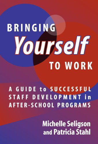 Bringing Yourself to Work: A Guide to Successful Staff Development in After-School Programs