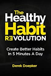 The Healthy Habit Revolution: Create Better Habits In 5 Minutes A Day