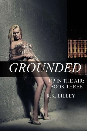 Grounded (Up In The Air) (Volume 3) by Brand: R.K. Lilley