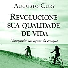 Revolucione sua qualidade de vida [Revolutionize Your Quality of Life] Audiobook by Augusto Cury Narrated by Adriano Fragalá