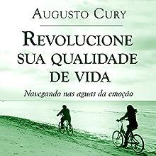 Revolucione sua qualidade de vida [Revolutionize Your Quality of Life] Audiobook by Augusto Cury Narrated by Adriano Fragalá