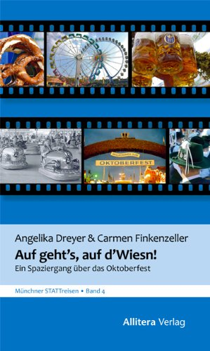 Auf geht's, auf d'Wiesn: Von Schaukelburschen und Drei-Quartl-Fuchsern: Ein Spaziergang über das Oktoberfest. Münchner STATTreisen
