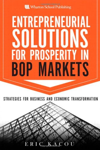 Entrepreneurial Solutions for Prosperity in BoP Markets: Strategies for Business and Economic (Entrepreneurial Solutions)