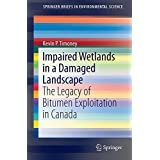 Impaired Wetlands in a Damaged Landscape: The Legacy of Bitumen Exploitation in Canada