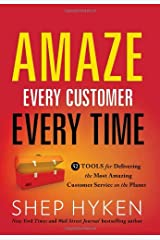 Amaze Every Customer Every Time: 52 Tools for Delivering the Most Amazing Customer Service on the Planet Hardcover