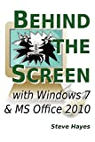 Behind the Screen with Windows 7 and Ms Office 2010, Steve Hayes, 1471041433