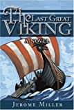 The Last Great Viking, Jerome Miller, 0595260284