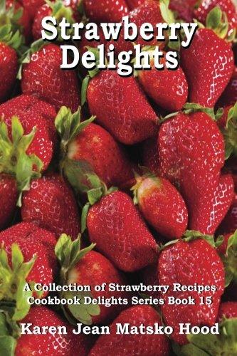 Strawberry Delights Cookbook (Cookbook Delights Series)