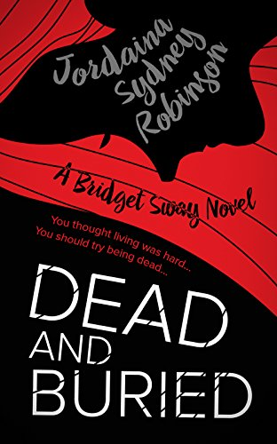 Dead and Buried: A Bridget Sway Novel (A Paranormal Ghost Cozy Mystery Series Book 4) by [Robinson, Jordaina Sydney]