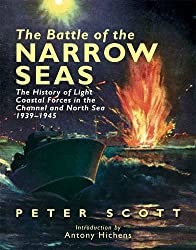 The Battle of the Narrow Seas: The History of the Light Coastal Forces in the Channel and North Sea 1939-1945