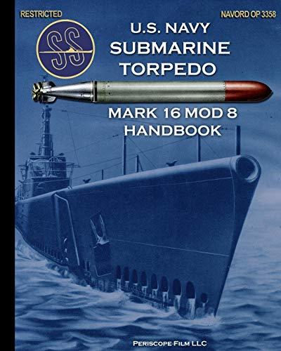 U.S. Navy Submarine Torpedo Mark 16 Mod 8 Handbook (Us Navy Torpedo)