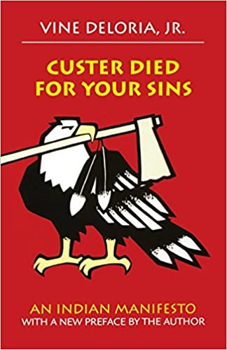 Custer Died for Your Sins: An Indian Manifesto: Jr. Vine Deloria ...