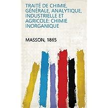 Traité de chimie, générale, analytique, industrielle et agricole: Chimie inorganique (French Edition)