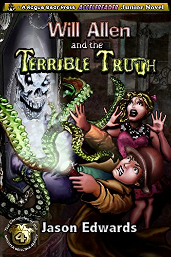 Will Allen and the Terrible Truth: Chronicles of the Monster Detective Agency Volume 4