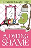 A Dyeing Shame (A Myrtle Clover Cozy Mystery)
