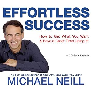 Effortless Success: How to Get What You Want and Have a Great Time Doing It 3